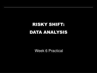RISKY SHIFT: DATA ANALYSIS
