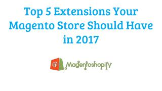 Top 5 extensions your magento store should have in 2017