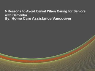 5 Reasons to Avoid Denial When Caring for Seniors with Dementia