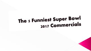 The 5 Funniest Super Bowl 2017 Commercials