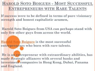 Harold Soto Boigues - Most Successful Entrepreneurs with Rare Talents