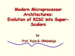 Modern Microprocessor Architectures:  Evolution of RISC into Super-Scalars