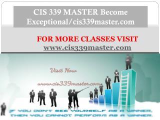 CIS 339 MASTER Become Exceptional/cis339master.com