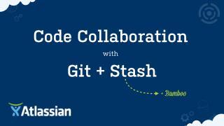 Code Collaboration With Git & Stash (and Bamboo)