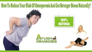 How To Reduce Your Risk Of Osteoporosis And Get Stronger Bones Naturally?