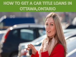 Get a car title loans in ottawa|Ontario