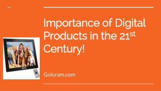 Importance of Digital Products in the 21st Century!