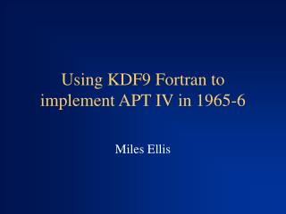 Using KDF9 Fortran to implement APT IV in 1965-6