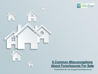 5 Common Misconceptions About Foreclosures For Sale
