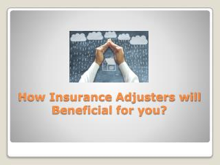 How Insurance Adjusters will Beneficial for you?