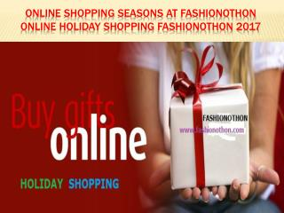 Online Shopping seasons at Fashionothon Online Holiday Shopping Fashionothon 2017