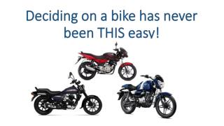 Deciding on a bike has never been THIS easy!
