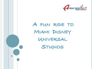 Take a tour of Miami Disney Universal Studios with attraction4us