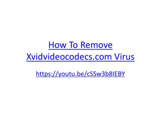 How To Remove Xvidvideocodecs.com Virus