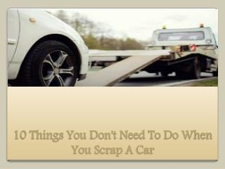 10 Things You Don't Need To Do When You Scrap A Car