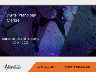Digital Pathology Market  - Global Size, Share, Analysis and Forecast to 2022