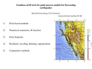 Goodness-of-fit tests for point process models for forecasting earthquakes  Rick Paik Schoenberg, UCLA Statistics