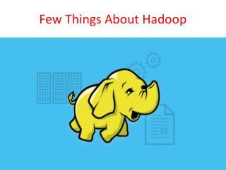 Few Things about Hadoop