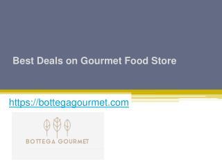 Best Deals on Gourmet Food Store - Bottegagourmet.com