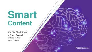 Why You Should Invest in Smart Content Instead of More Content
