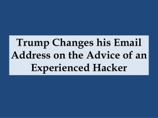 Trump Changes his Email Address on the Advice of an Experienced Hacker