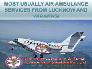 Most usually Air Ambulance Services from Lucknow and Varanasi