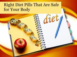 Right diet pills that are safe for your body