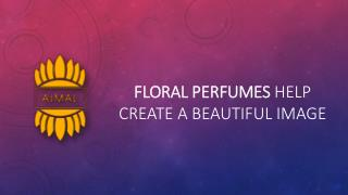 Floral perfumes help create a beautiful image