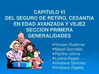 CAPITULO VI DEL SEGURO DE RETIRO, CESANTIA EN EDAD AVANZADA Y VEJEZ SECCION PRIMERA GENERALIDADES