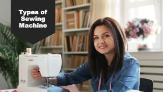 What are the 5 Types of Sewing Machine you can buy?