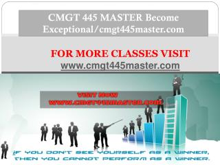 CMGT 445 MASTER Become Exceptional/cmgt445master.com