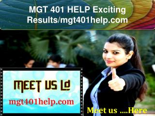 MGT 401 HELP Exciting Results/mgt401help.com