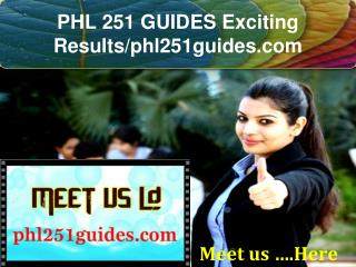 PHL 251 GUIDES Exciting Results/phl251guides.com