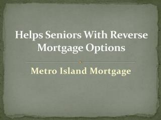 Metro Island Mortgage Helps Seniors With Reverse Mortgage Options