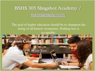 BSHS 305 Slingshot Academy / tutorialrank.com