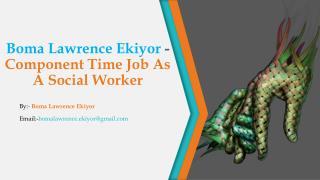 Boma Lawrence Ekiyor - Component Time Job As A Social Worker