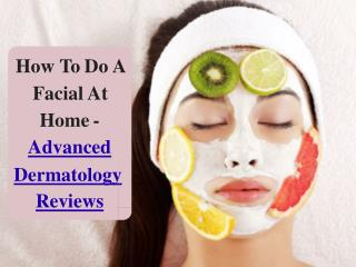 How To Do A Facial At Home - Advanced Dermatology Reviews
