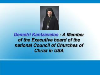Demetri Kantzavelos - A Member of the Executive board of the national Council of Churches of Christ in USA