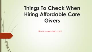 Things To Check When Hiring Affordable Care Givers