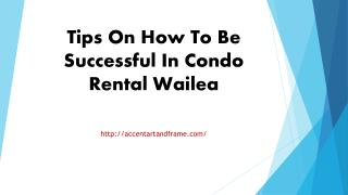Tips On How To Be Successful In Condo Rental Wailea
