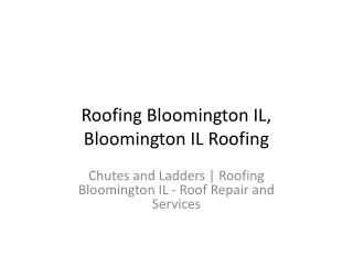 Chutes and Ladders | Roofing Bloomington IL - Roof Repair and Services