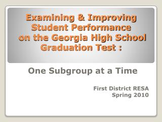 Examining  Improving Student Performance  on the Georgia High School Graduation Test :