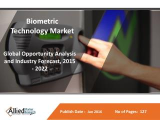 Biometric Technology Market is Estimated to Generate $10.72 Billion, Globally by 2022