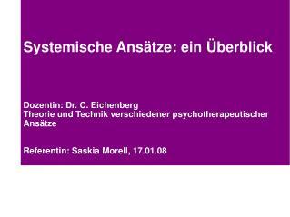 Systemische Ans tze: ein  berblick      Dozentin: Dr. C. Eichenberg Theorie und Technik verschiedener psychotherapeutisc
