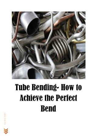 Tube Bending- How to Achieve the Perfect Bend