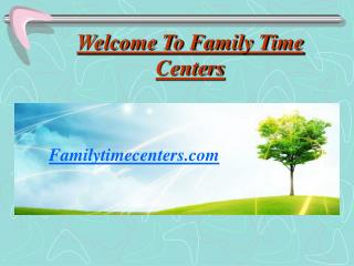 Family time centers
