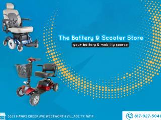 The Battery and Scooter Store, Fort Worth – Your one Stop Solution for all types of Batteries and Mobility Devices