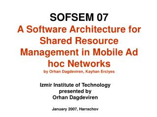 SOFSEM 07 A Software Architecture for Shared Resource Management in Mobile Ad hoc Networks by Orhan Dagdeviren, Kayhan E