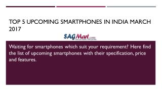Top 5 Upcoming Smartphones in India March 2017