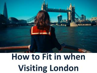 How to Fit in when Visiting London